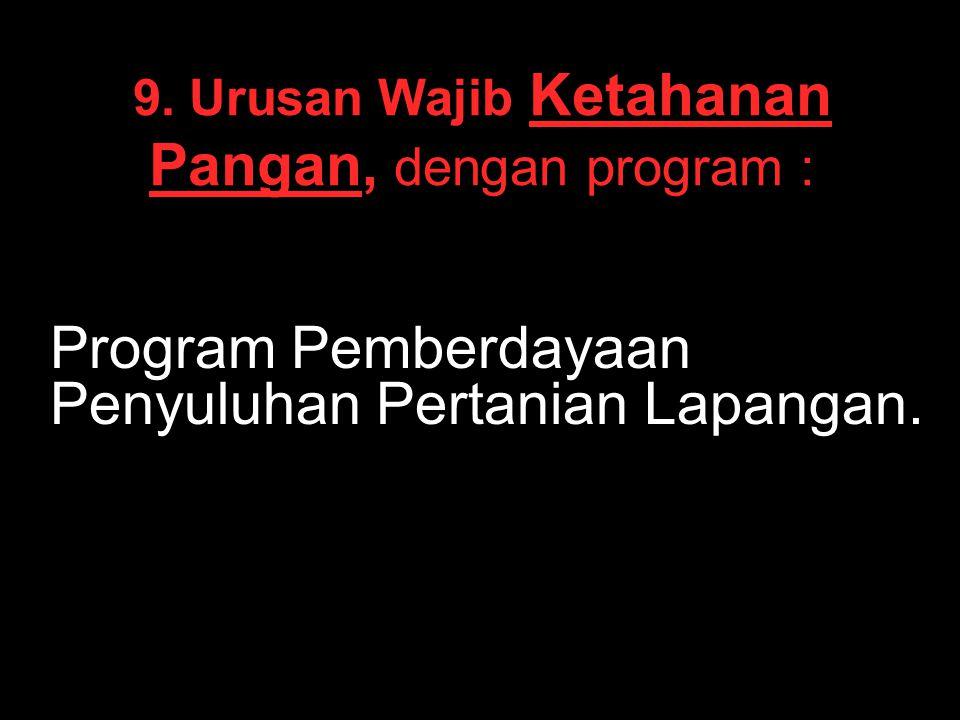 9. Urusan Wajib Ketahanan Pangan, dengan program : Program Pemberdayaan Penyuluhan Pertanian Lapangan.
