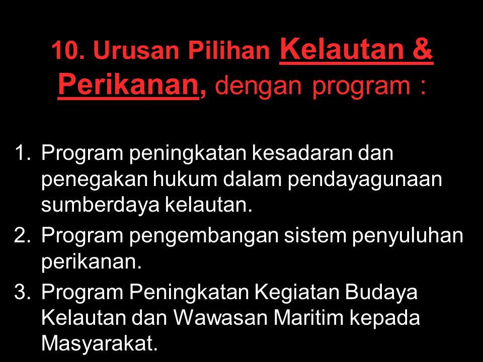 10. Urusan Pilihan Kelautan & Perikanan, dengan program : 1. 1.Program peningkatan kesadaran dan penegakan hukum dalam pendayagunaan sumberdaya kelaut