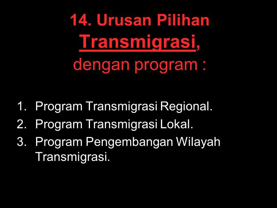 14. Urusan Pilihan Transmigrasi, dengan program : 1. 1.Program Transmigrasi Regional. 2. 2.Program Transmigrasi Lokal. 3. 3.Program Pengembangan Wilay