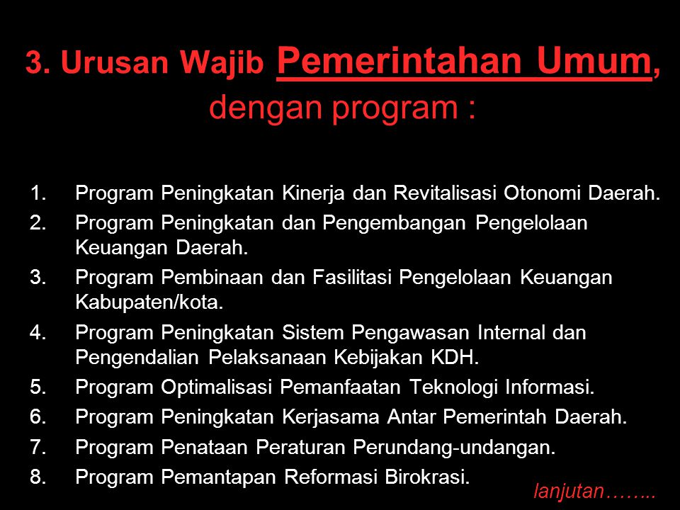 3. Urusan Wajib Pemerintahan Umum, dengan program : 1. 1.Program Peningkatan Kinerja dan Revitalisasi Otonomi Daerah. 2. 2.Program Peningkatan dan Pen
