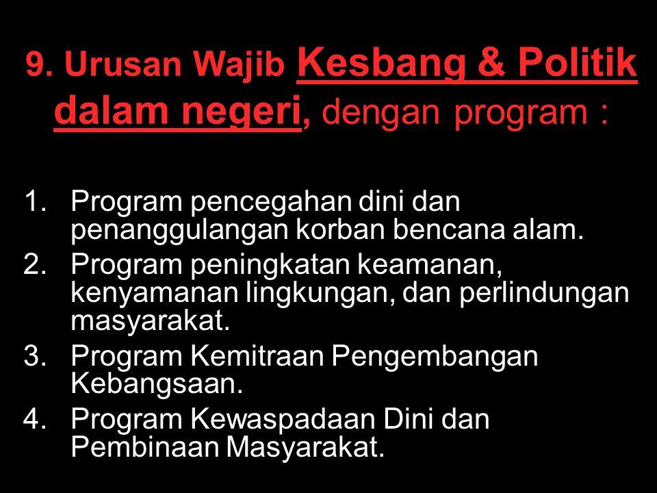 9. Urusan Wajib Kesbang & Politik dalam negeri, dengan program : 1. 1.Program pencegahan dini dan penanggulangan korban bencana alam. 2. 2.Program pen