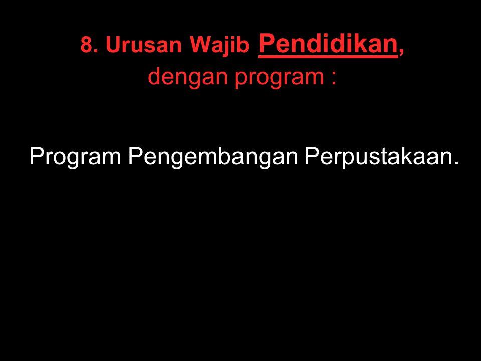 8. Urusan Wajib Pendidikan, dengan program : Program Pengembangan Perpustakaan.
