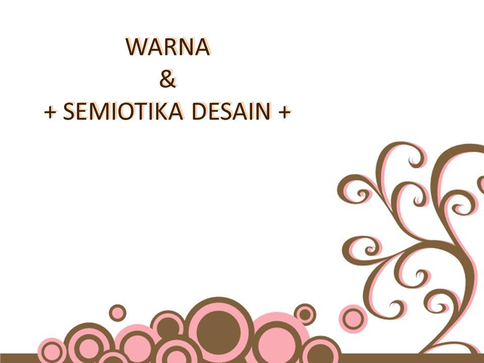WARNA & + SEMIOTIKA DESAIN +