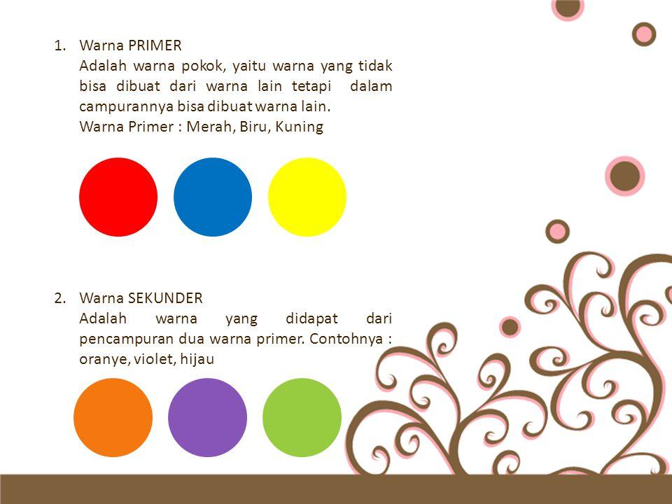 1.Warna PRIMER Adalah warna pokok, yaitu warna yang tidak bisa dibuat dari warna lain tetapi dalam campurannya bisa dibuat warna lain. Warna Primer :