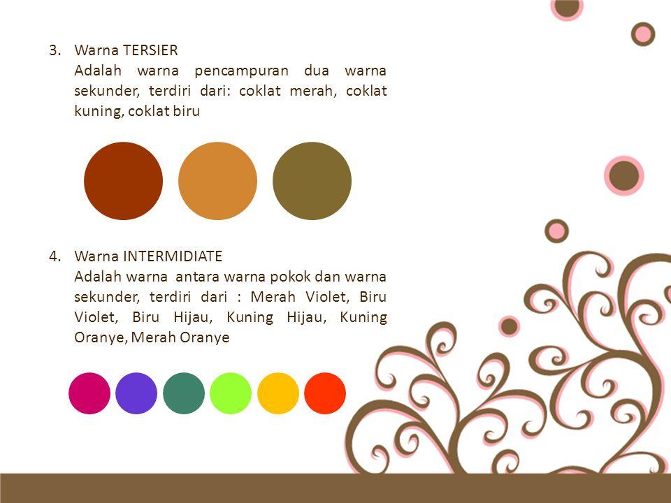 4.Warna INTERMIDIATE Adalah warna antara warna pokok dan warna sekunder, terdiri dari : Merah Violet, Biru Violet, Biru Hijau, Kuning Hijau, Kuning Or