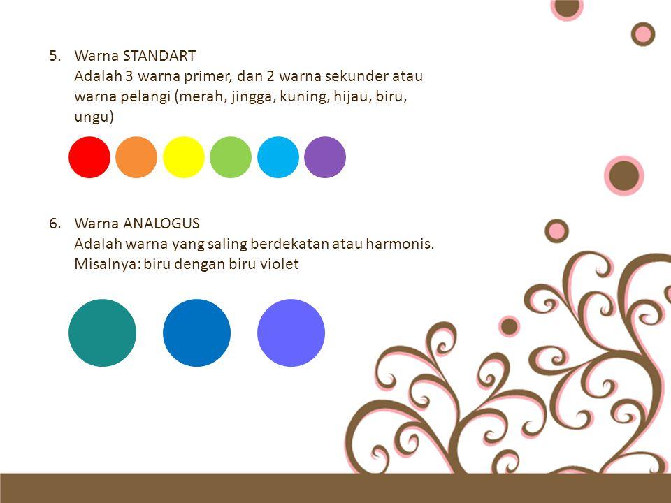 5.Warna STANDART Adalah 3 warna primer, dan 2 warna sekunder atau warna pelangi (merah, jingga, kuning, hijau, biru, ungu) 6.Warna ANALOGUS Adalah war