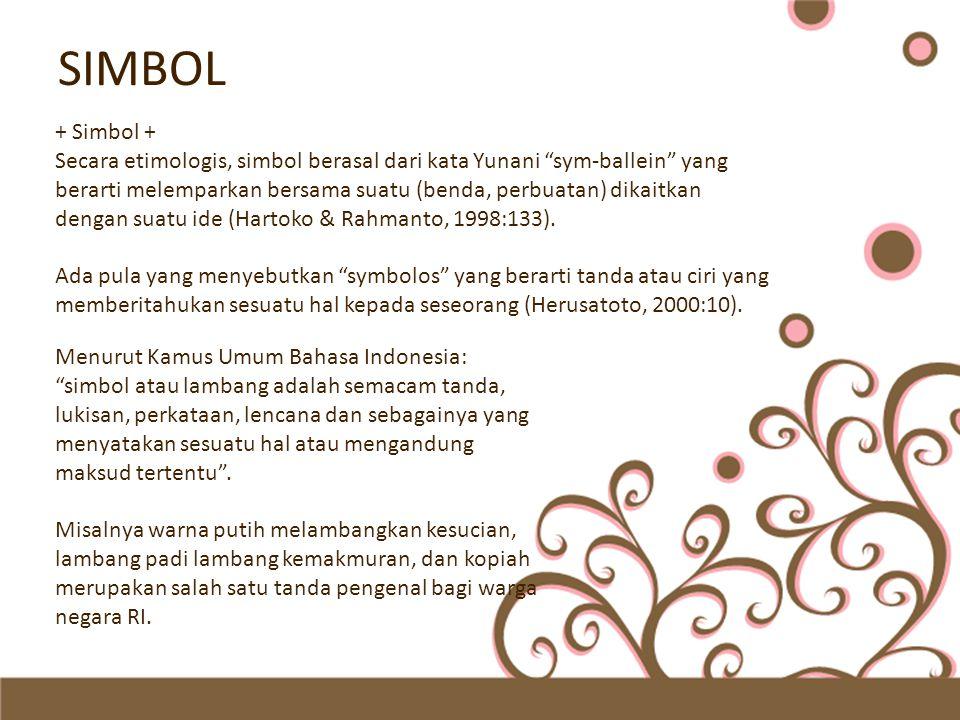 "SIMBOL + Simbol + Secara etimologis, simbol berasal dari kata Yunani ""sym-ballein"" yang berarti melemparkan bersama suatu (benda, perbuatan) dikaitkan"