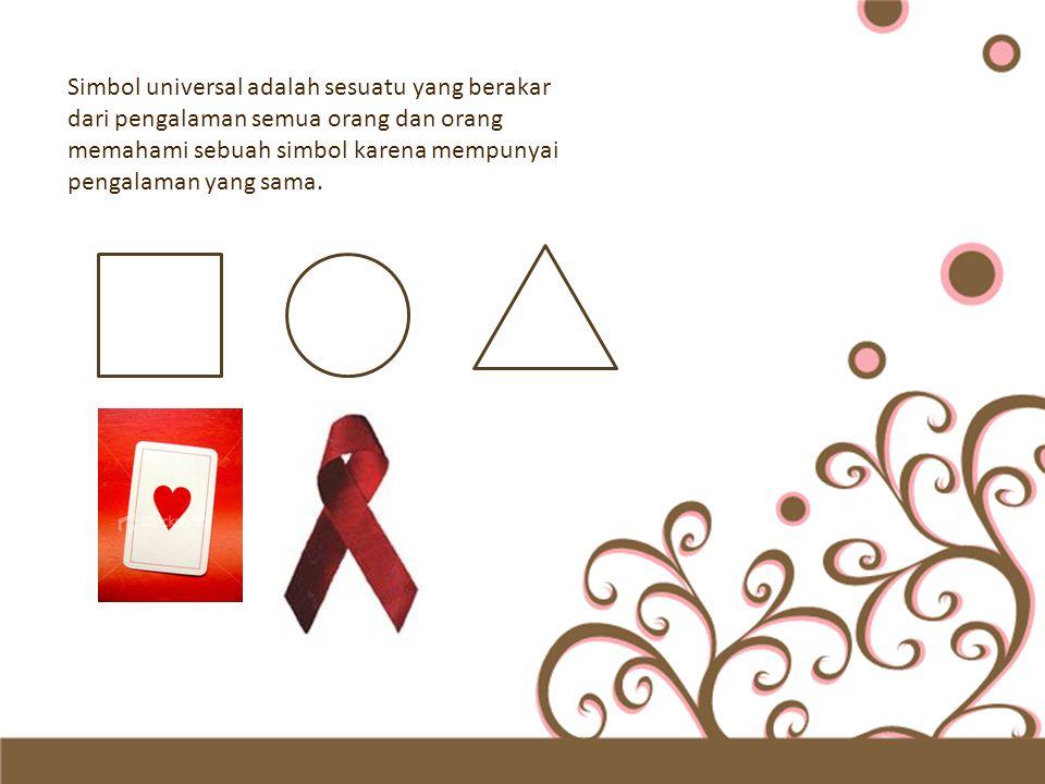 Simbol universal adalah sesuatu yang berakar dari pengalaman semua orang dan orang memahami sebuah simbol karena mempunyai pengalaman yang sama.