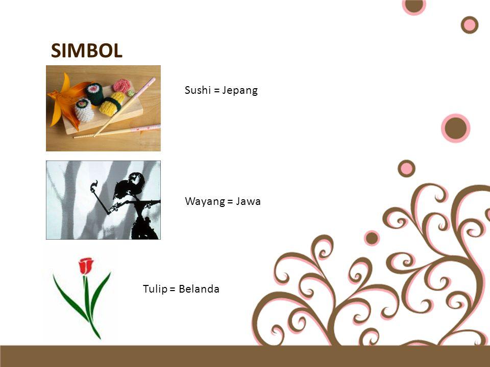 SIMBOL Sushi = Jepang Wayang = Jawa Tulip = Belanda