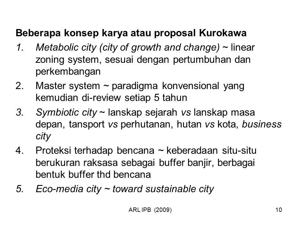 ARL IPB (2009)10 Beberapa konsep karya atau proposal Kurokawa 1.Metabolic city (city of growth and change) ~ linear zoning system, sesuai dengan pertu