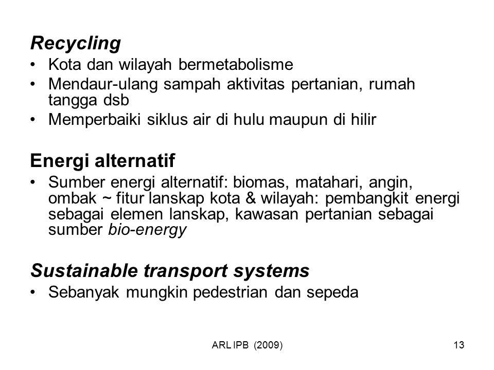 ARL IPB (2009)13 Recycling Kota dan wilayah bermetabolisme Mendaur-ulang sampah aktivitas pertanian, rumah tangga dsb Memperbaiki siklus air di hulu m