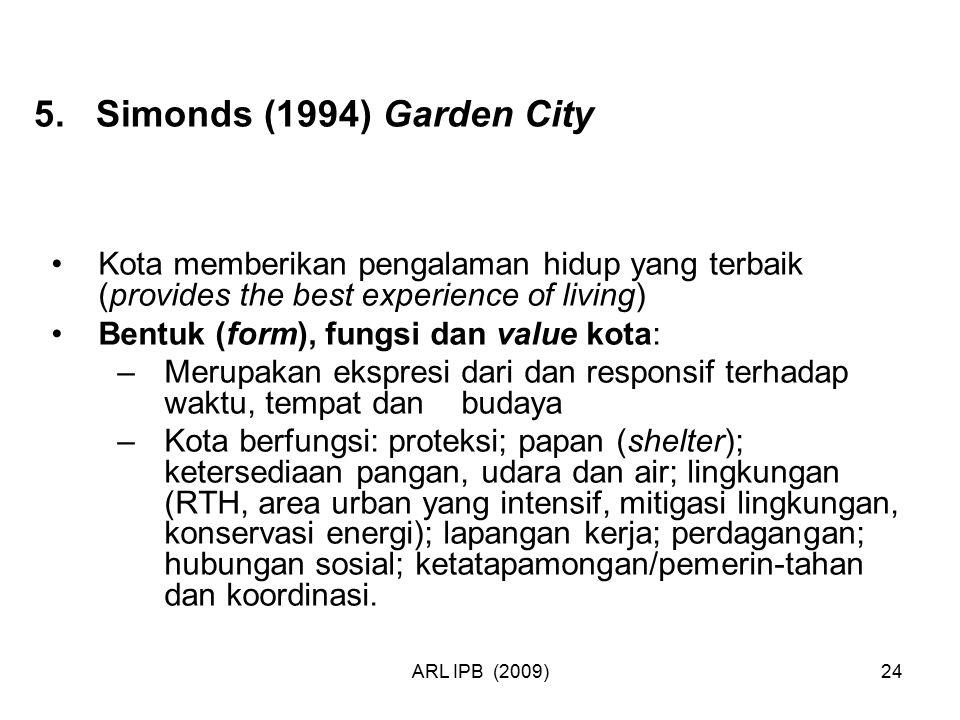 ARL IPB (2009)24 5. Simonds (1994) Garden City Kota memberikan pengalaman hidup yang terbaik (provides the best experience of living) Bentuk (form), f