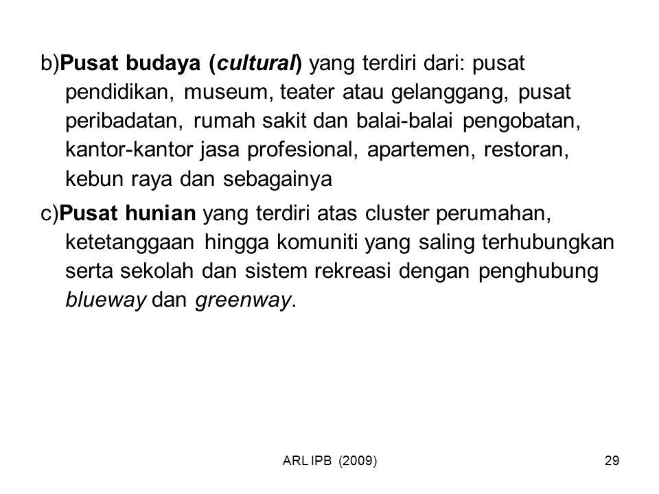 ARL IPB (2009)29 b)Pusat budaya (cultural) yang terdiri dari: pusat pendidikan, museum, teater atau gelanggang, pusat peribadatan, rumah sakit dan bal