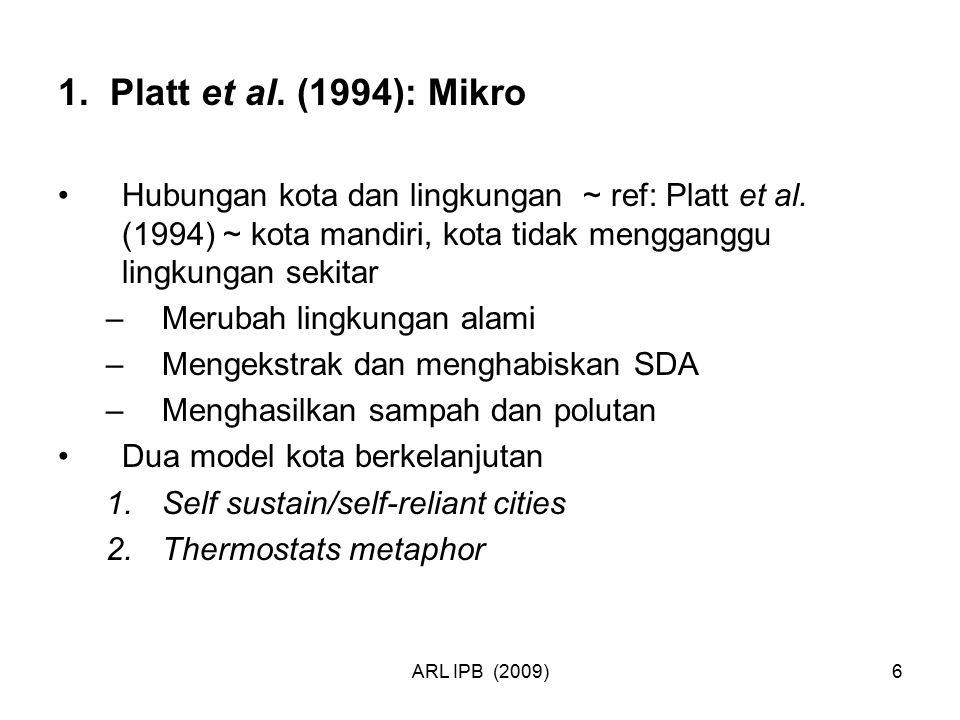 ARL IPB (2009)6 1. Platt et al. (1994): Mikro Hubungan kota dan lingkungan ~ ref: Platt et al. (1994) ~ kota mandiri, kota tidak mengganggu lingkungan