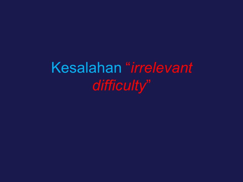 "Kesalahan ""irrelevant difficulty"""