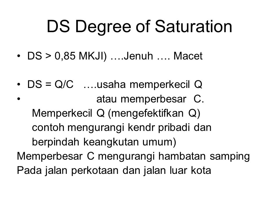 DS Degree of Saturation DS > 0,85 MKJI) ….Jenuh ….