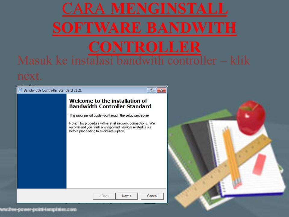 CARA MENGINSTALL SOFTWARE BANDWITH CONTROLLER Masuk ke instalasi bandwith controller – klik next.