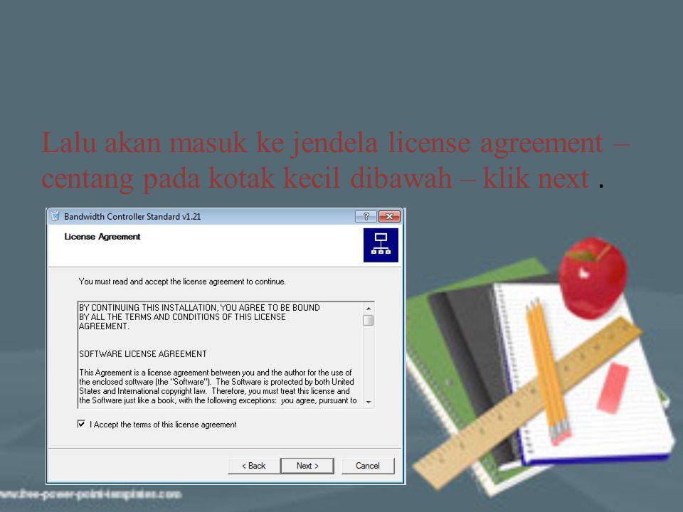 Lalu akan masuk ke jendela license agreement – centang pada kotak kecil dibawah – klik next.