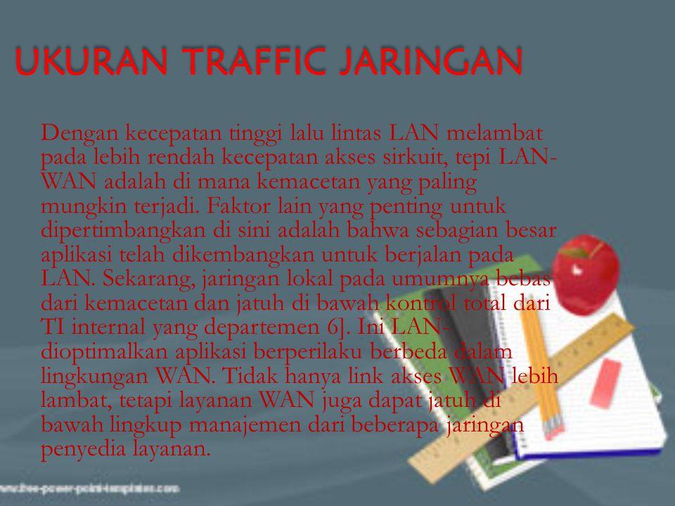 UKURAN TRAFFIC JARINGAN Dengan kecepatan tinggi lalu lintas LAN melambat pada lebih rendah kecepatan akses sirkuit, tepi LAN- WAN adalah di mana kemac