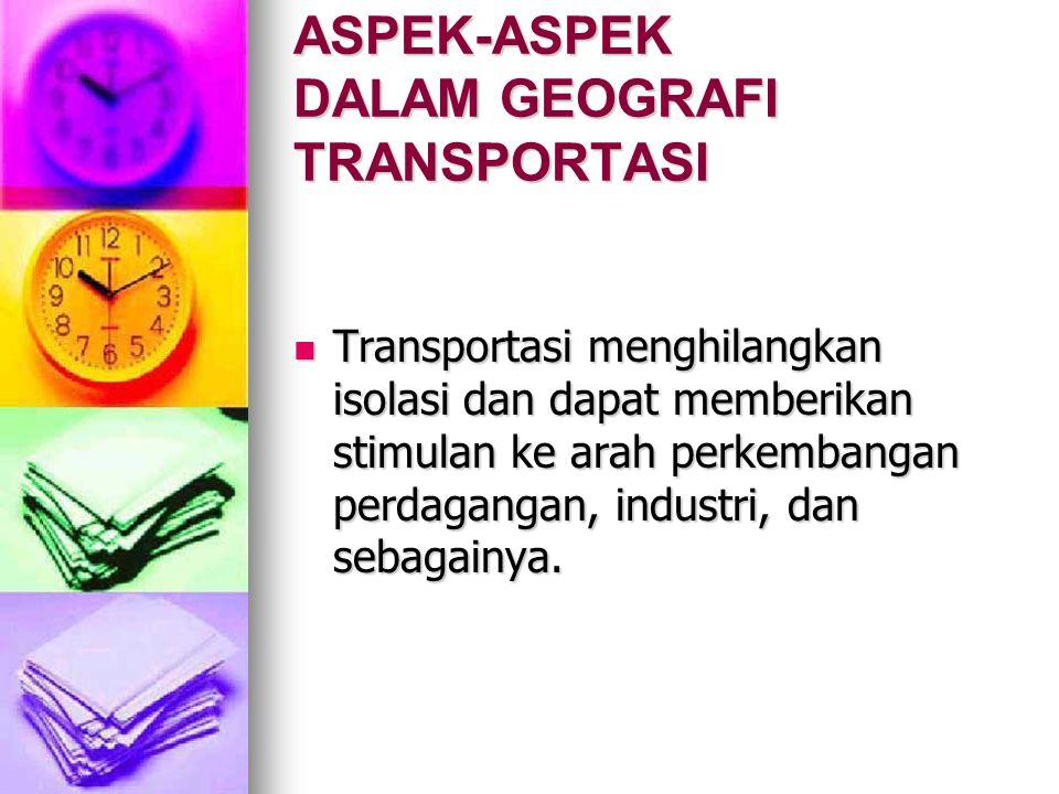 ASPEK-ASPEK DALAM GEOGRAFI TRANSPORTASI Lalu lintas ekonomi dan lalu lintas sosial sangat berpengaruh pada kerapatan lalu lintas (kota dengan jaringan