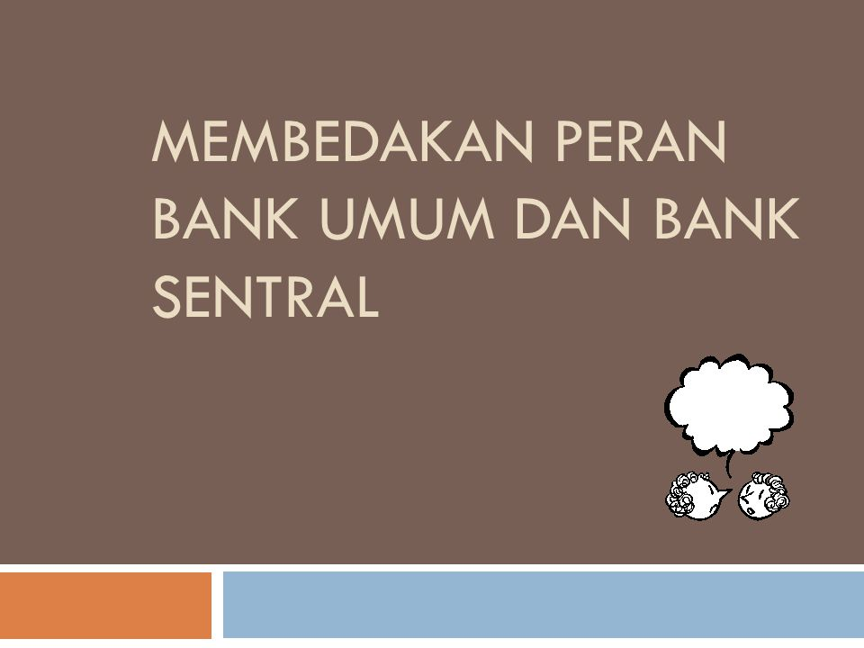 MEMBEDAKAN PERAN BANK UMUM DAN BANK SENTRAL