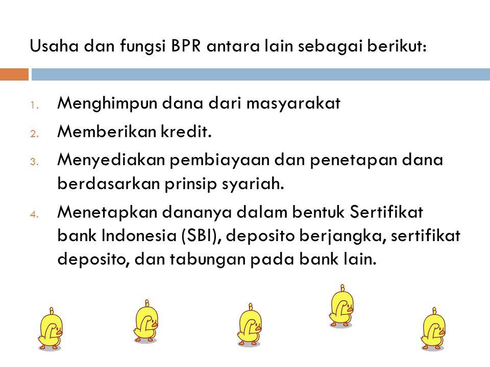 Usaha dan fungsi BPR antara lain sebagai berikut: 1.
