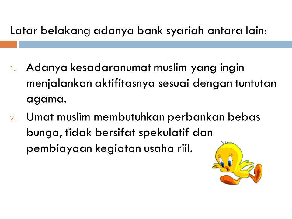 Latar belakang adanya bank syariah antara lain: 1.