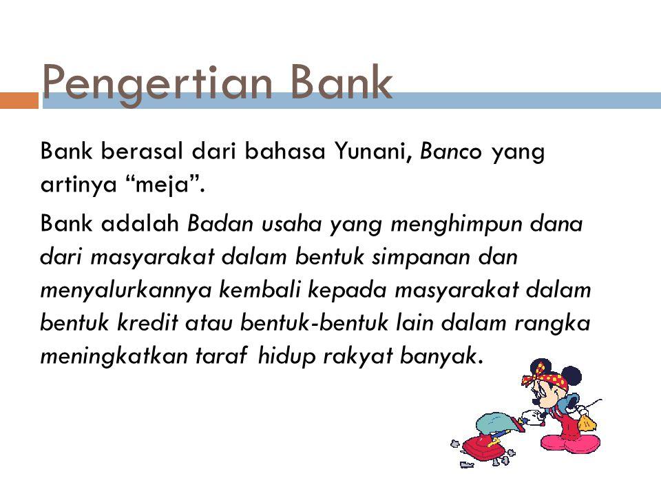 Pengertian Bank Bank berasal dari bahasa Yunani, Banco yang artinya meja .