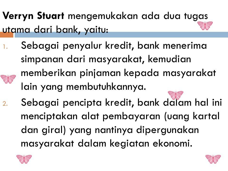 Verryn Stuart mengemukakan ada dua tugas utama dari bank, yaitu: 1.