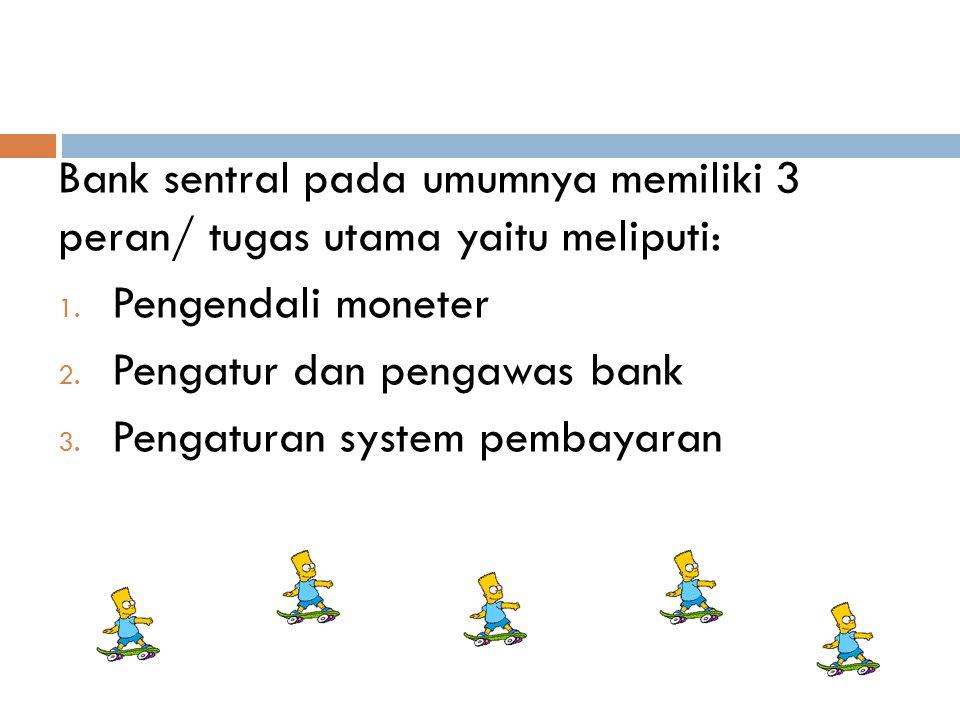 Bank sentral pada umumnya memiliki 3 peran/ tugas utama yaitu meliputi: 1.