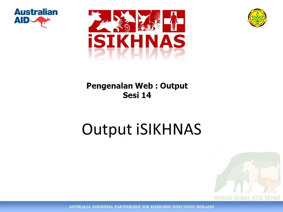 AUSTRALIA INDONESIA PARTNERSHIP FOR EMERGING INFECTIOUS DISEASES Output iSIKHNAS Pengenalan Web : Output Sesi 14
