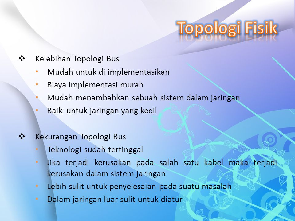  Kelebihan Topologi Bus Mudah untuk di implementasikan Biaya implementasi murah Mudah menambahkan sebuah sistem dalam jaringan Baik untuk jaringan ya