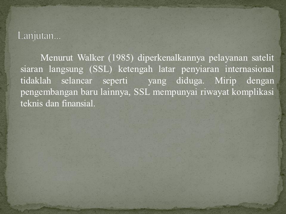 Menurut Walker (1985) diperkenalkannya pelayanan satelit siaran langsung (SSL) ketengah latar penyiaran internasional tidaklah selancar seperti yang d