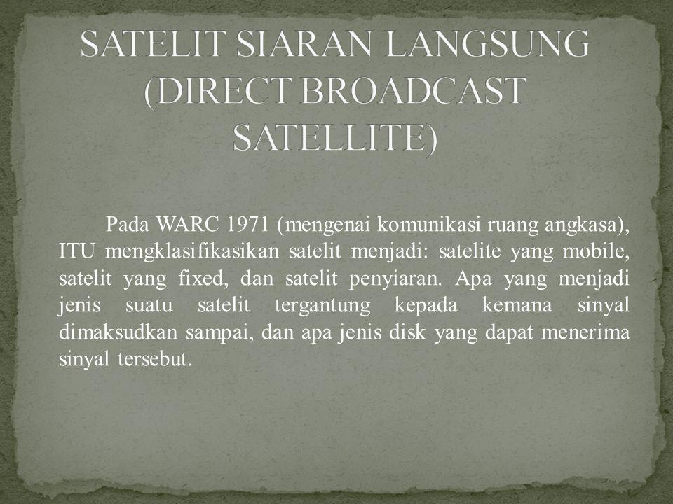 Pada WARC 1971 (mengenai komunikasi ruang angkasa), ITU mengklasifikasikan satelit menjadi: satelite yang mobile, satelit yang fixed, dan satelit penyiaran.