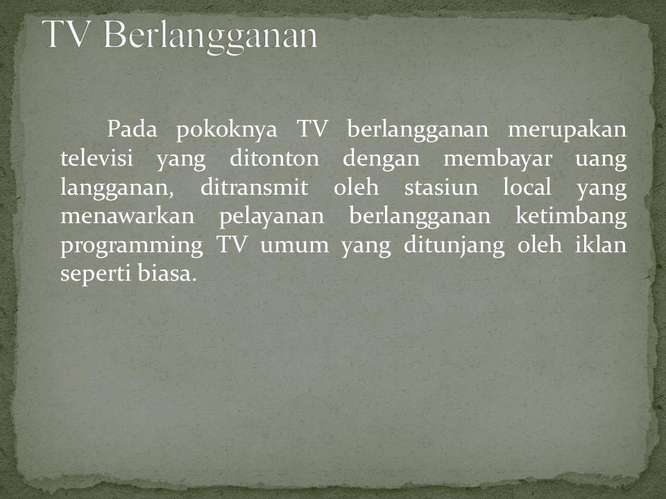 Pada pokoknya TV berlangganan merupakan televisi yang ditonton dengan membayar uang langganan, ditransmit oleh stasiun local yang menawarkan pelayanan berlangganan ketimbang programming TV umum yang ditunjang oleh iklan seperti biasa.