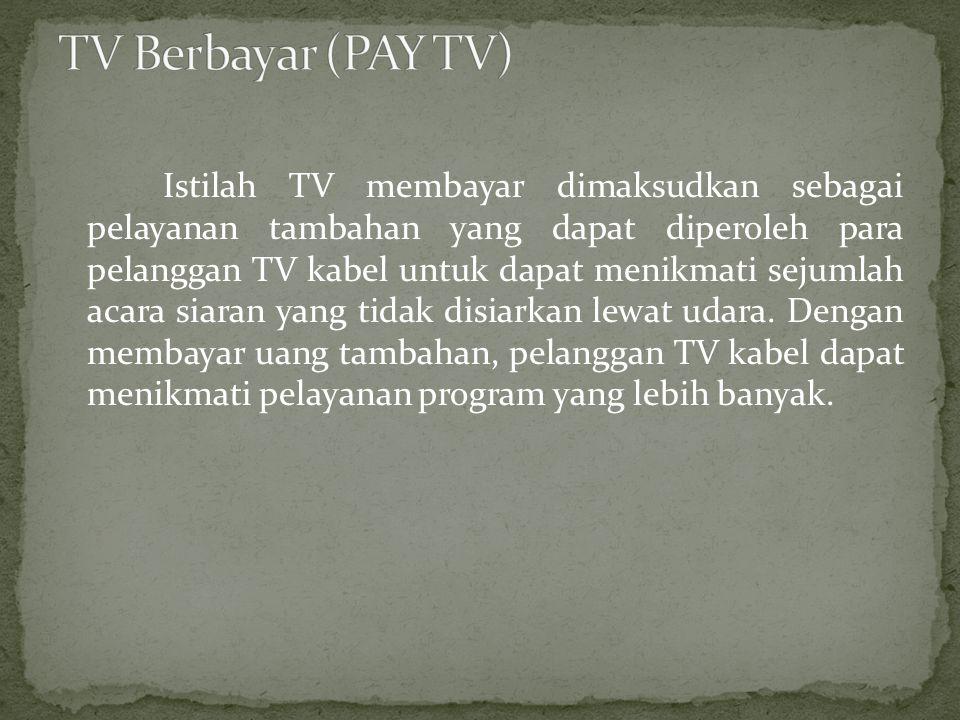 Istilah TV membayar dimaksudkan sebagai pelayanan tambahan yang dapat diperoleh para pelanggan TV kabel untuk dapat menikmati sejumlah acara siaran yang tidak disiarkan lewat udara.