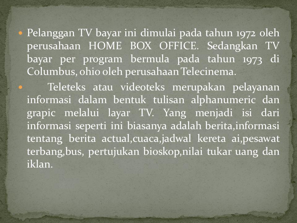 Pelanggan TV bayar ini dimulai pada tahun 1972 oleh perusahaan HOME BOX OFFICE. Sedangkan TV bayar per program bermula pada tahun 1973 di Columbus, oh