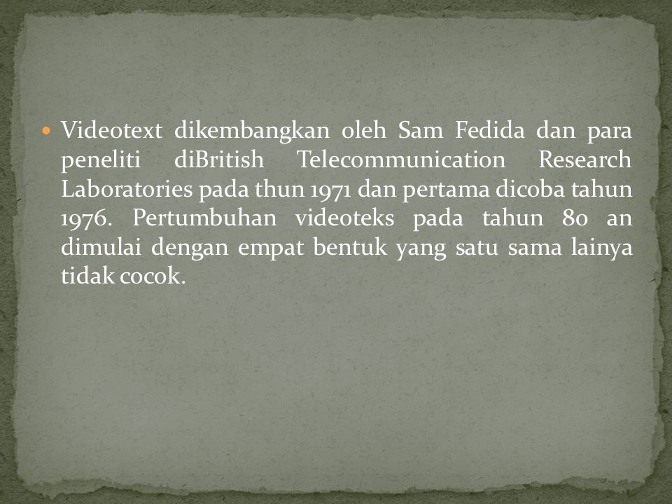 Videotext dikembangkan oleh Sam Fedida dan para peneliti diBritish Telecommunication Research Laboratories pada thun 1971 dan pertama dicoba tahun 1976.