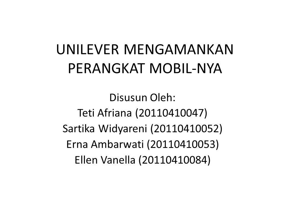 UNILEVER MENGAMANKAN PERANGKAT MOBIL-NYA Disusun Oleh: Teti Afriana (20110410047) Sartika Widyareni (20110410052) Erna Ambarwati (20110410053) Ellen Vanella (20110410084)