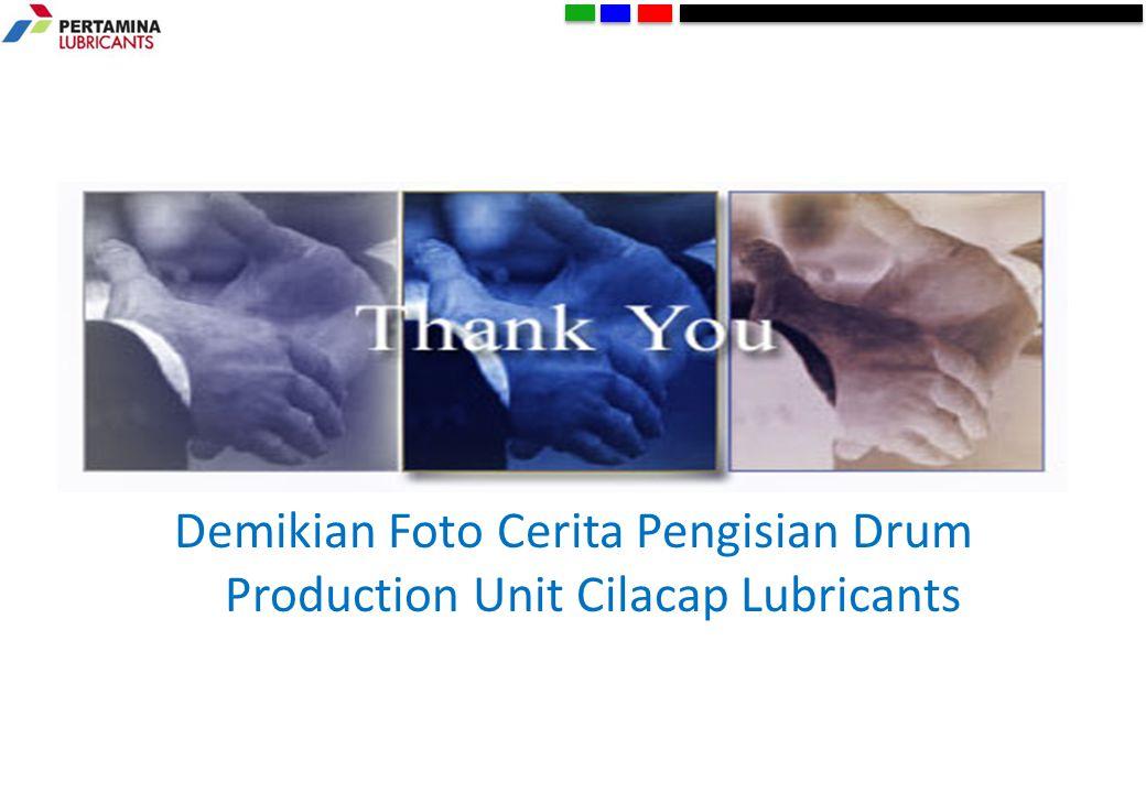 Demikian Foto Cerita Pengisian Drum Production Unit Cilacap Lubricants
