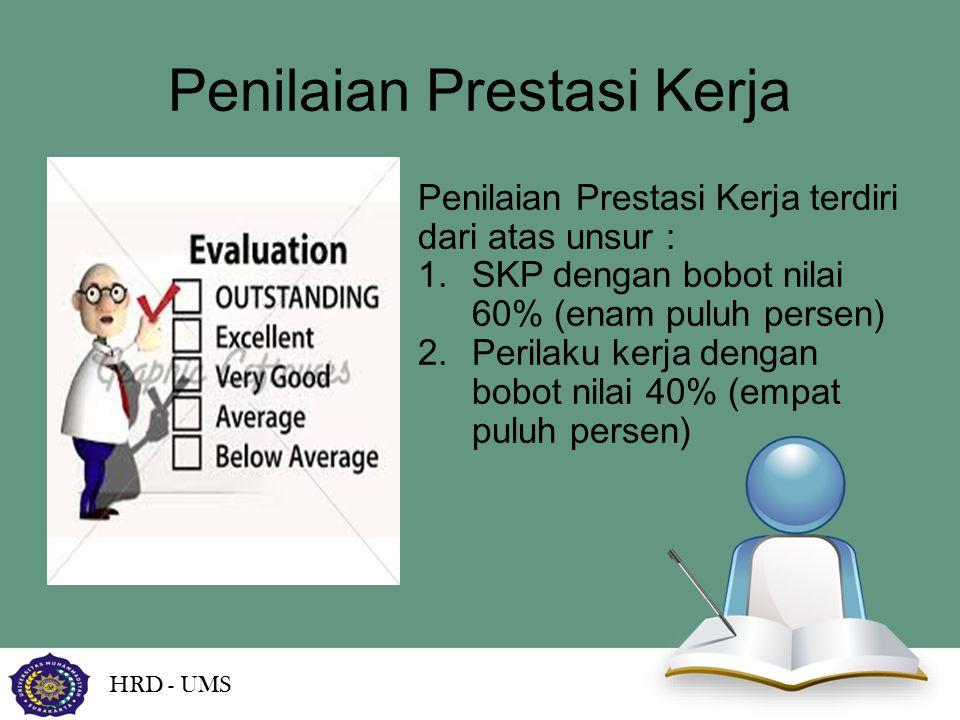 Penilaian Prestasi Kerja HRD - UMS Penilaian Prestasi Kerja terdiri dari atas unsur : 1.SKP dengan bobot nilai 60% (enam puluh persen) 2.Perilaku kerj