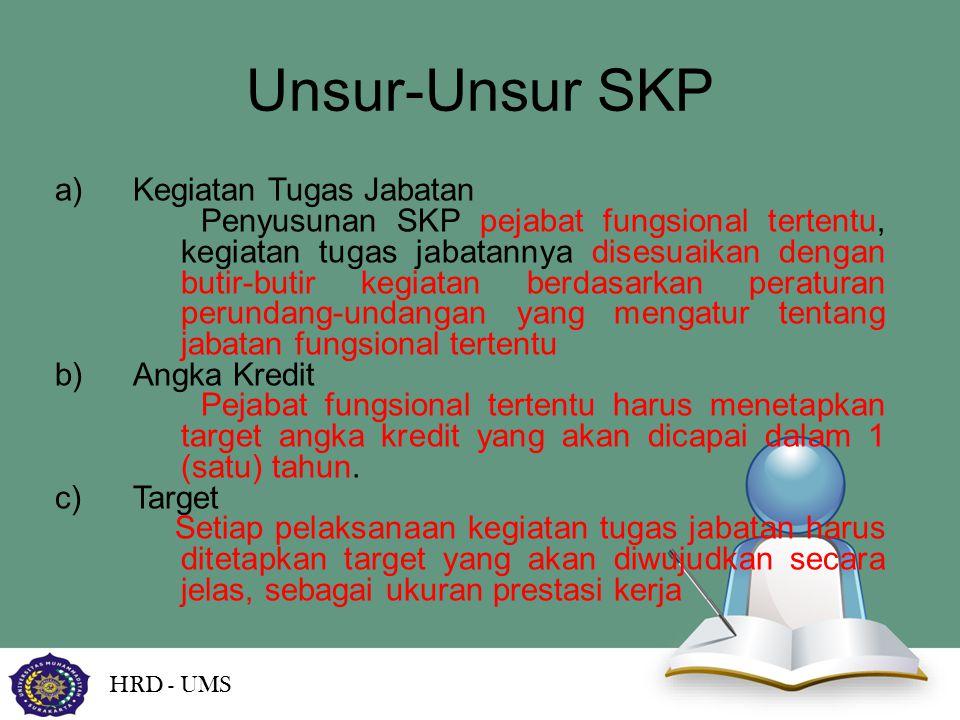 Unsur-Unsur SKP HRD - UMS a)Kegiatan Tugas Jabatan Penyusunan SKP pejabat fungsional tertentu, kegiatan tugas jabatannya disesuaikan dengan butir-buti