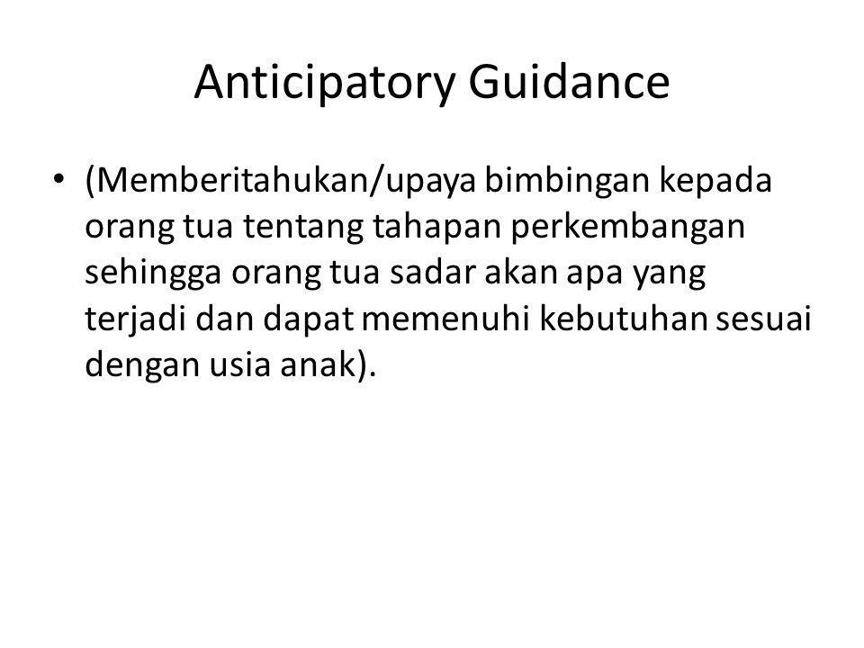 Anticipatory Guidance (Memberitahukan/upaya bimbingan kepada orang tua tentang tahapan perkembangan sehingga orang tua sadar akan apa yang terjadi dan
