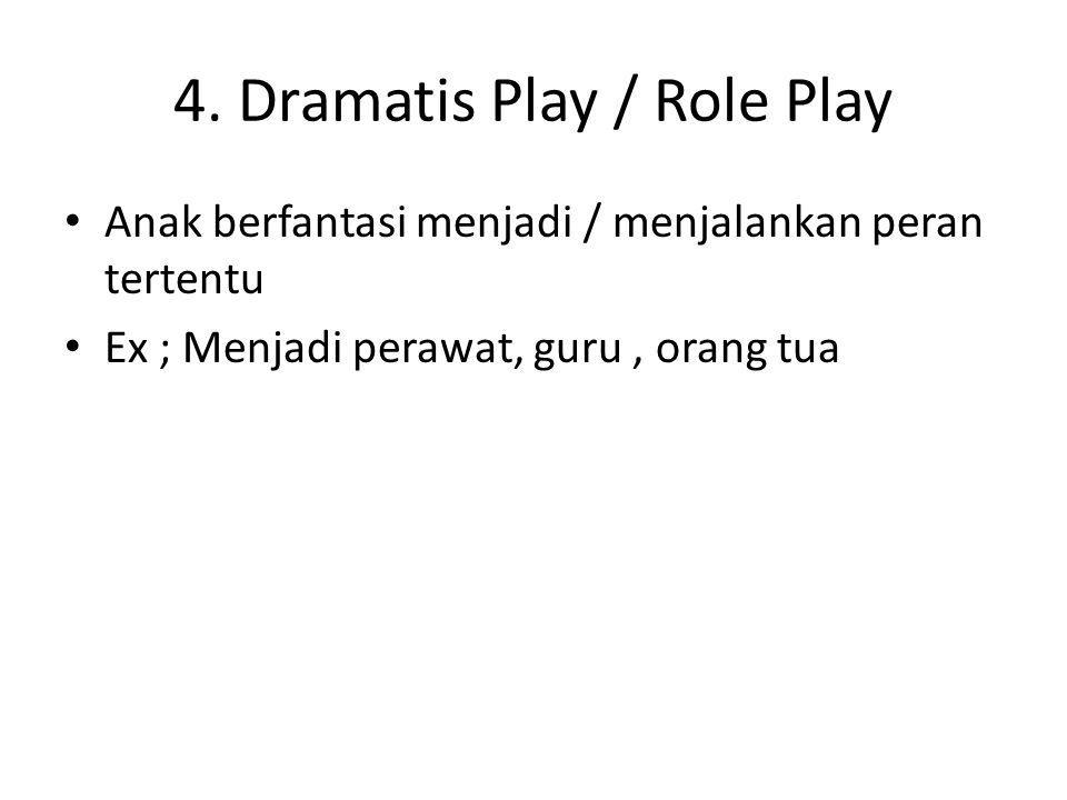 4. Dramatis Play / Role Play Anak berfantasi menjadi / menjalankan peran tertentu Ex ; Menjadi perawat, guru, orang tua