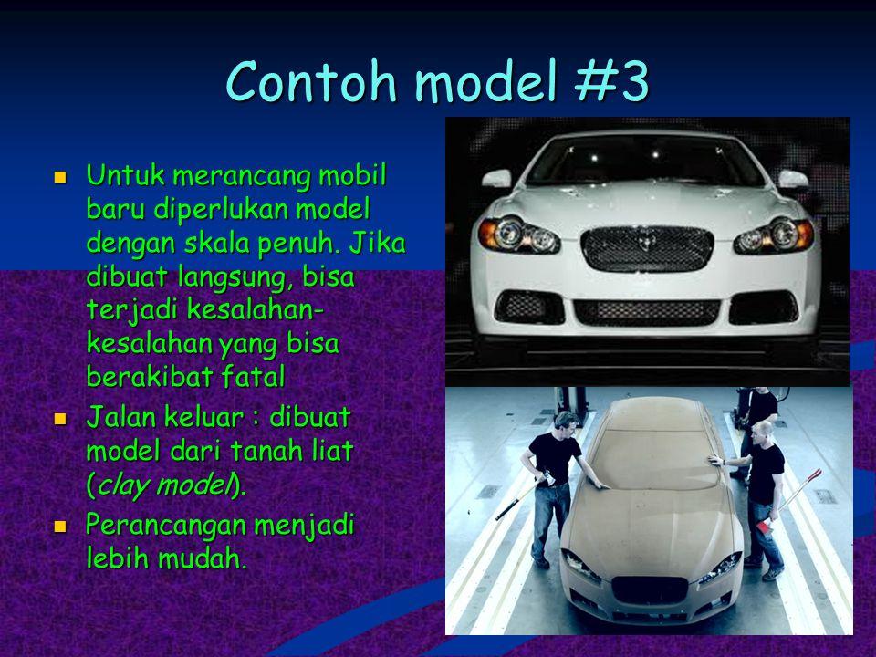 Contoh model #3 Untuk merancang mobil baru diperlukan model dengan skala penuh. Jika dibuat langsung, bisa terjadi kesalahan- kesalahan yang bisa bera