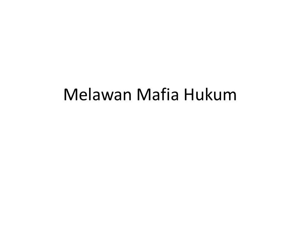 Melawan Mafia Hukum