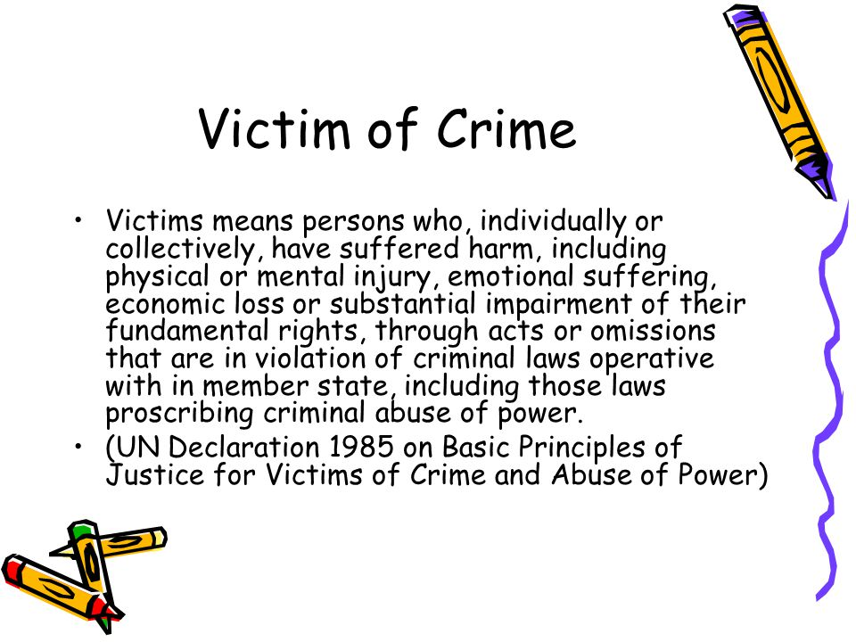 Victim of Crime Victims means persons who, individually or collectively, have suffered harm, including physical or mental injury, emotional suffering,
