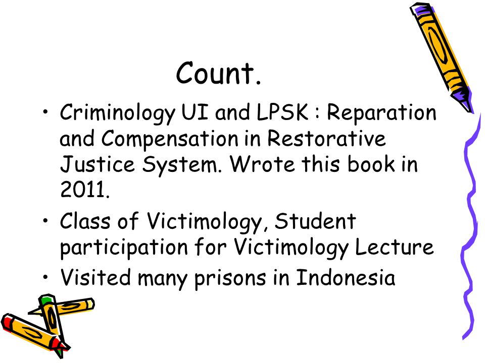 Count.Criminology UI and LPSK : Reparation and Compensation in Restorative Justice System.