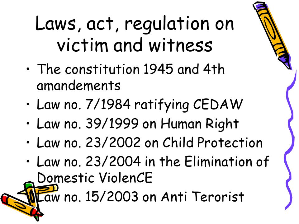 Laws, act, regulation on victim and witness The constitution 1945 and 4th amandements Law no.