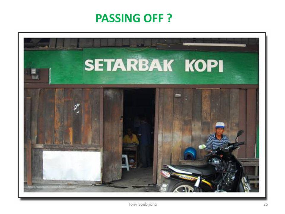 PASSING OFF ? 25Tony Soebijono